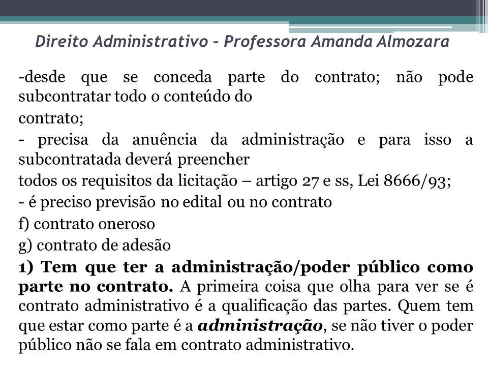 Direito Administrativo – Professora Amanda Almozara -desde que se conceda parte do contrato; não pode subcontratar todo o conteúdo do contrato; - prec