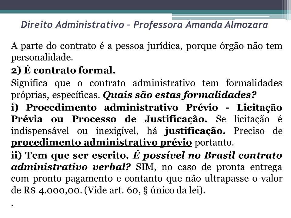 Direito Administrativo – Professora Amanda Almozara A parte do contrato é a pessoa jurídica, porque órgão não tem personalidade. 2) É contrato formal.