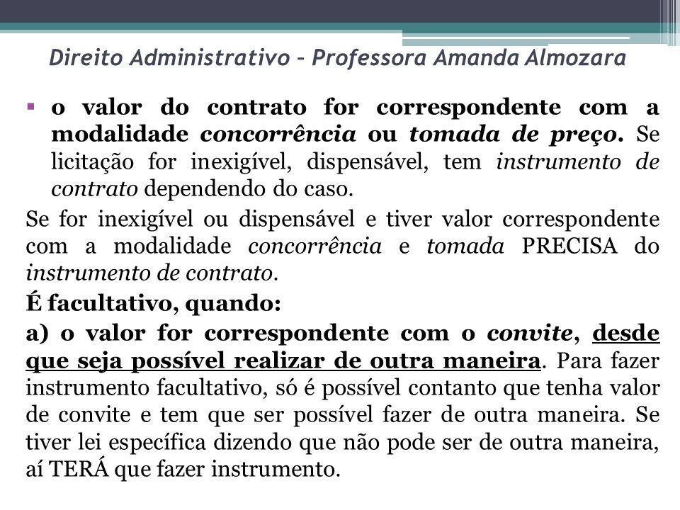 Direito Administrativo – Professora Amanda Almozara o valor do contrato for correspondente com a modalidade concorrência ou tomada de preço.