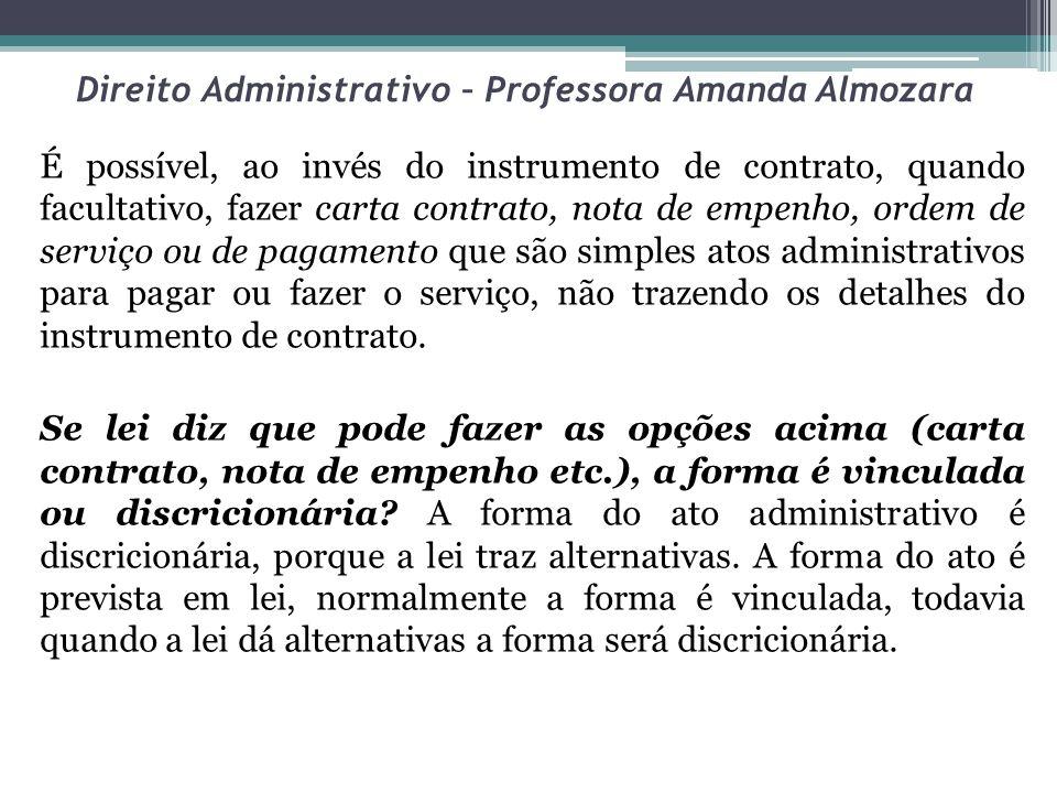 Direito Administrativo – Professora Amanda Almozara É possível, ao invés do instrumento de contrato, quando facultativo, fazer carta contrato, nota de