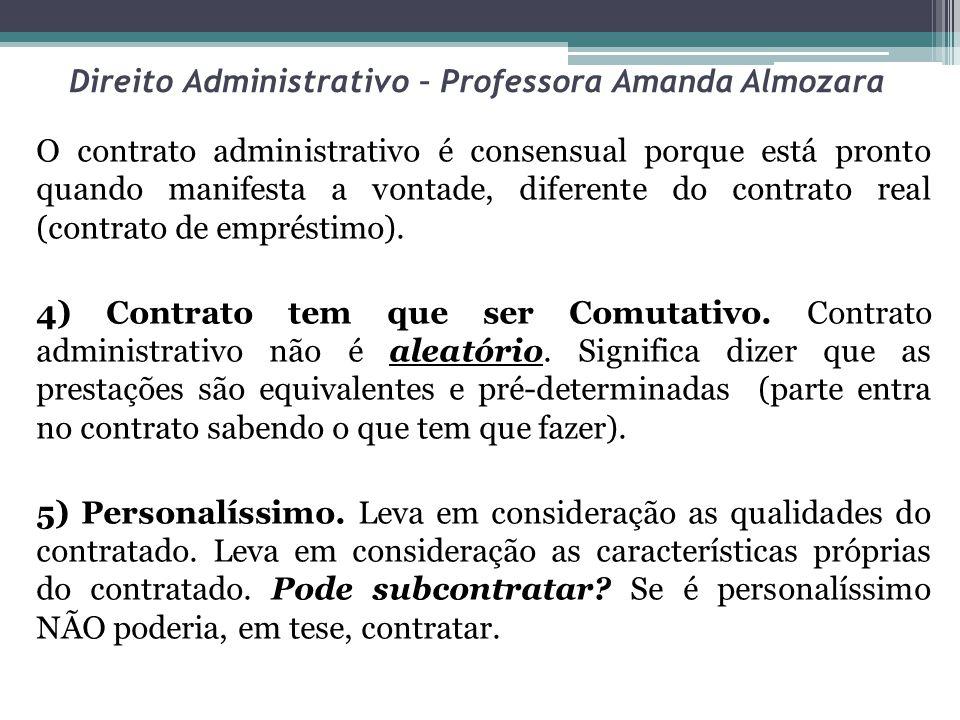 Direito Administrativo – Professora Amanda Almozara O contrato administrativo é consensual porque está pronto quando manifesta a vontade, diferente do contrato real (contrato de empréstimo).