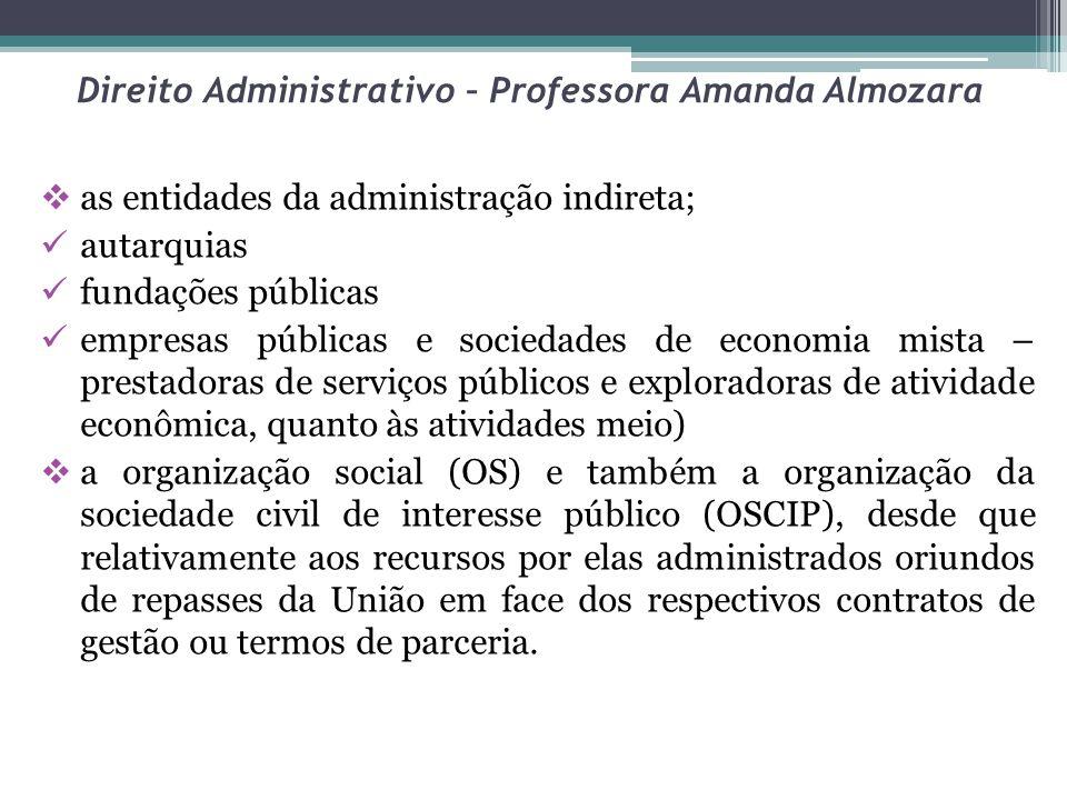 Direito Administrativo – Professora Amanda Almozara as entidades da administração indireta; autarquias fundações públicas empresas públicas e sociedad