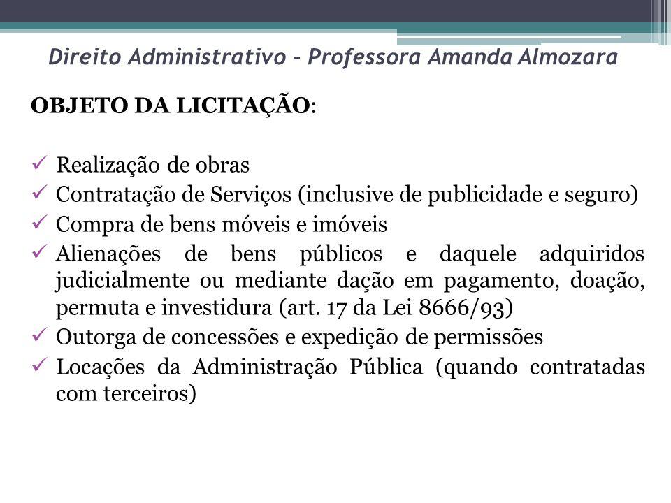 Direito Administrativo – Professora Amanda Almozara OBJETO DA LICITAÇÃO: Realização de obras Contratação de Serviços (inclusive de publicidade e segur