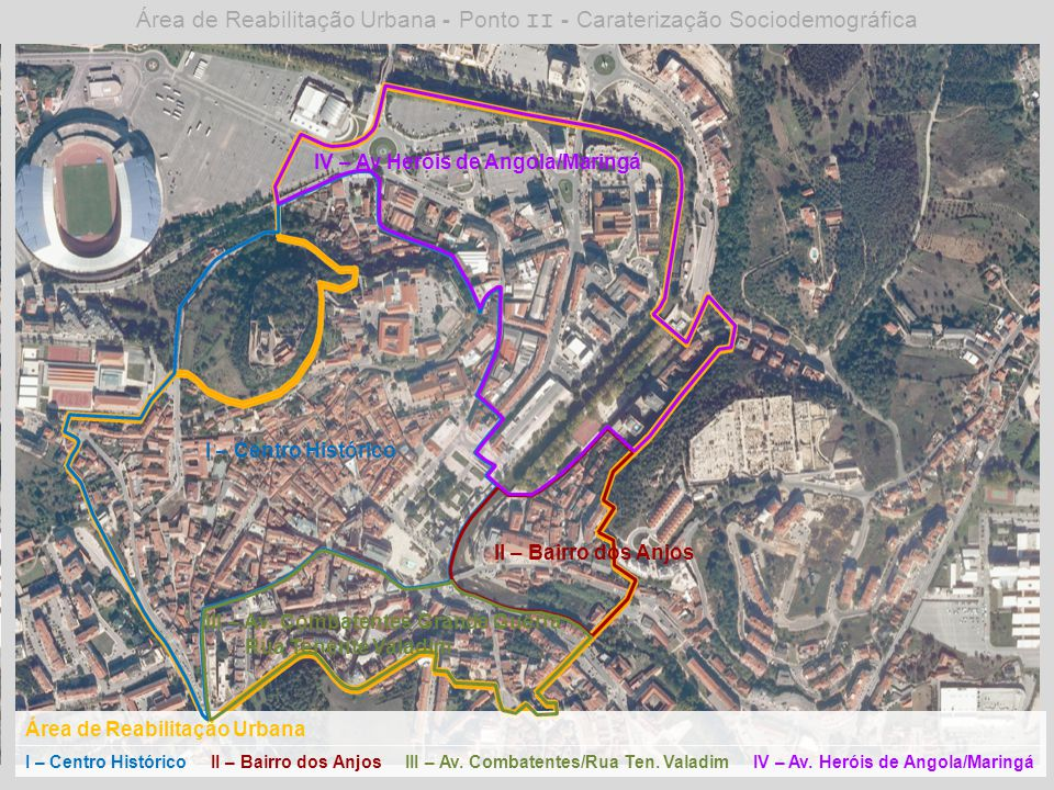 Área de Reabilitação Urbana I – Centro Histórico II – Bairro dos Anjos III – Av. Combatentes/Rua Ten. ValadimIV – Av. Heróis de Angola/Maringá III – A