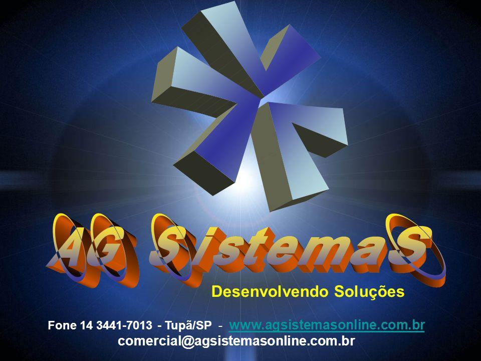 Desenvolvendo Soluções Fone 14 3441-7013 - Tupã/SP - www.agsistemasonline.com.br www.agsistemasonline.com.br comercial@agsistemasonline.com.br
