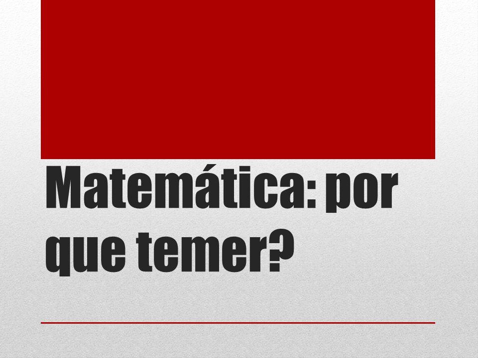 Matemática: por que temer?