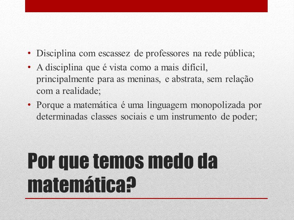 Por que temos medo da matemática? Disciplina com escassez de professores na rede pública; A disciplina que é vista como a mais difícil, principalmente
