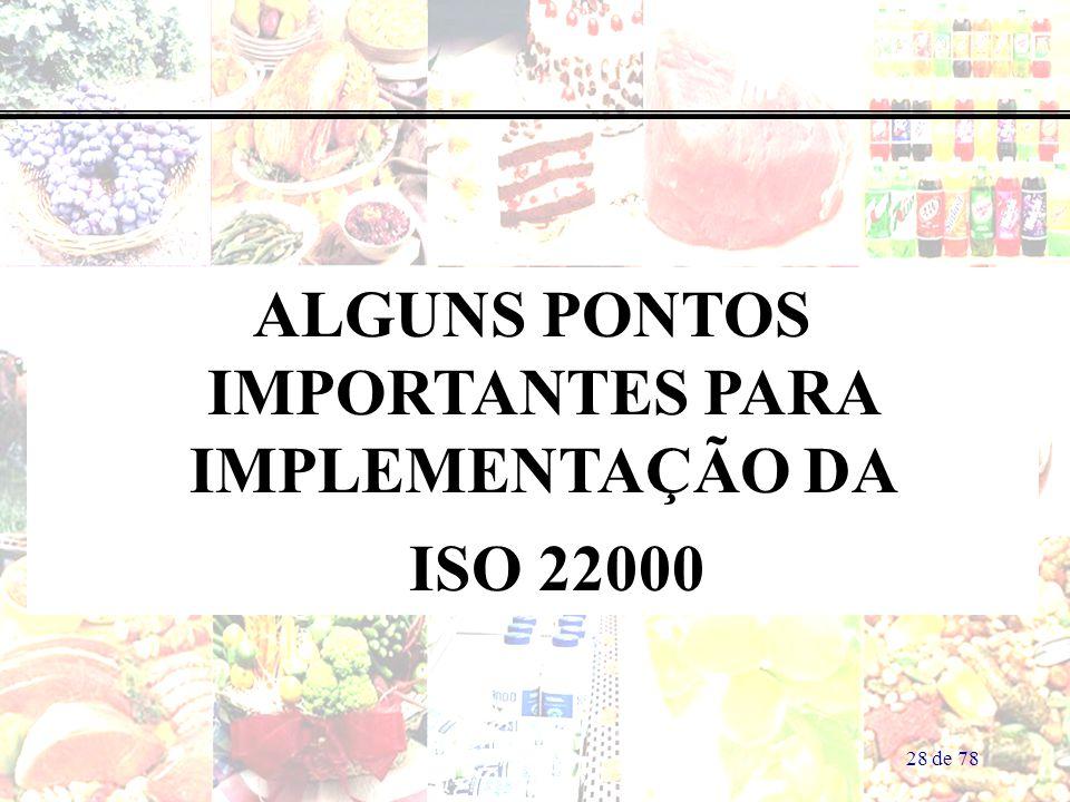 28 de 78 ALGUNS PONTOS IMPORTANTES PARA IMPLEMENTAÇÃO DA ISO 22000