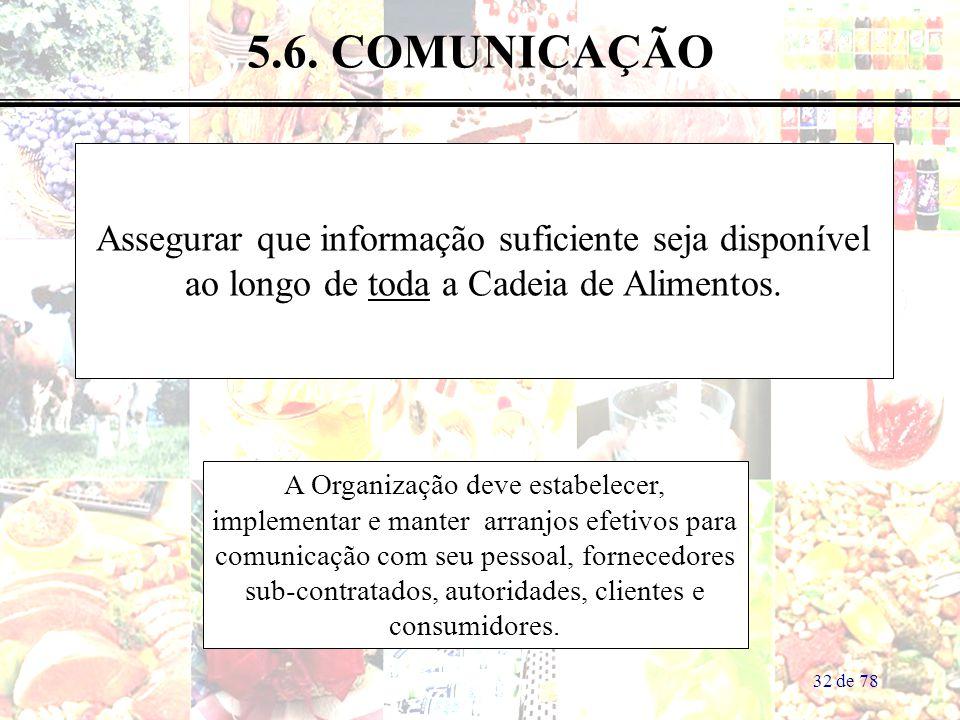 32 de 78 5.6. COMUNICAÇÃO Assegurar que informação suficiente seja disponível ao longo de toda a Cadeia de Alimentos. A Organização deve estabelecer,