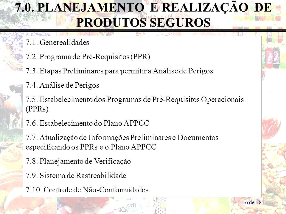 36 de 78 7.0. PLANEJAMENTO E REALIZAÇÃO DE PRODUTOS SEGUROS 7.1. Generealidades 7.2. Programa de Pré-Requisitos (PPR) 7.3. Etapas Preliminares para pe