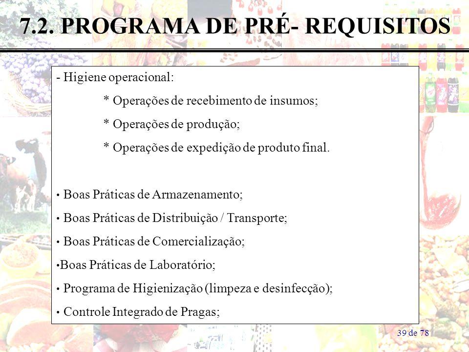 39 de 78 7.2. PROGRAMA DE PRÉ- REQUISITOS - Higiene operacional: * Operações de recebimento de insumos; * Operações de produção; * Operações de expedi