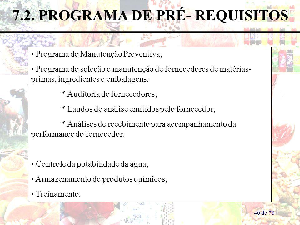 40 de 78 7.2. PROGRAMA DE PRÉ- REQUISITOS Programa de Manutenção Preventiva; Programa de seleção e manutenção de fornecedores de matérias- primas, ing
