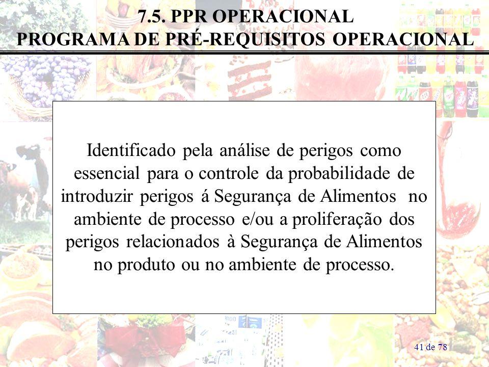 41 de 78 7.5. PPR OPERACIONAL PROGRAMA DE PRÉ-REQUISITOS OPERACIONAL Identificado pela análise de perigos como essencial para o controle da probabilid