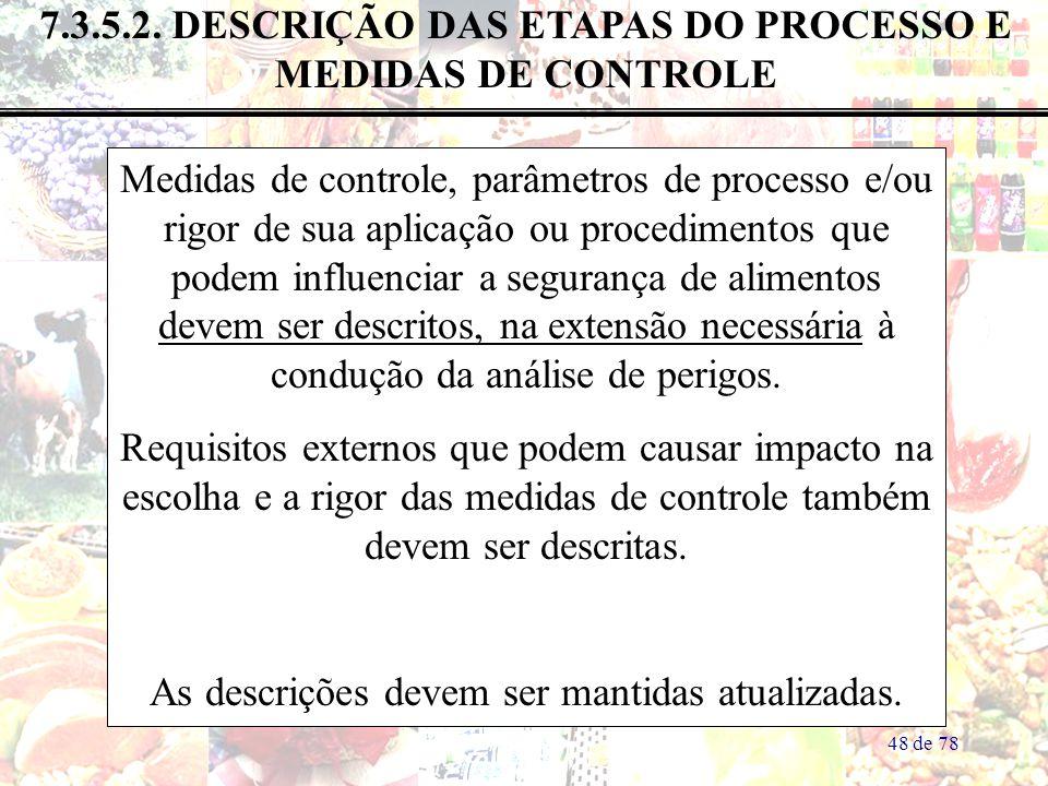 48 de 78 7.3.5.2. DESCRIÇÃO DAS ETAPAS DO PROCESSO E MEDIDAS DE CONTROLE Medidas de controle, parâmetros de processo e/ou rigor de sua aplicação ou pr