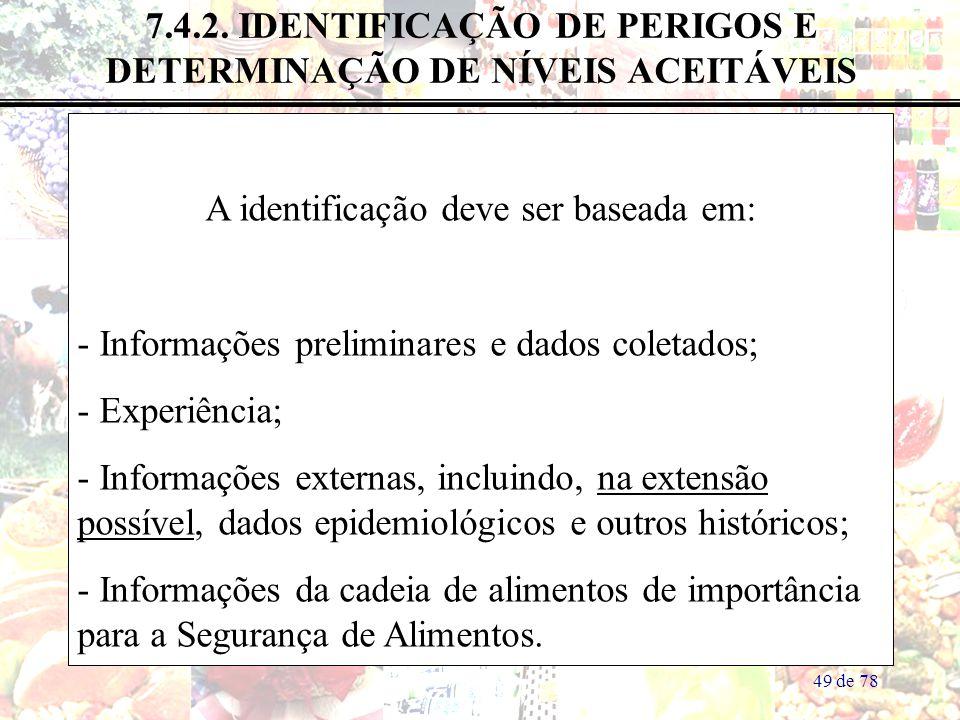 49 de 78 7.4.2. IDENTIFICAÇÃO DE PERIGOS E DETERMINAÇÃO DE NÍVEIS ACEITÁVEIS A identificação deve ser baseada em: - Informações preliminares e dados c
