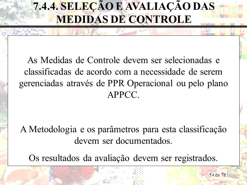 54 de 78 7.4.4. SELEÇÃO E AVALIAÇÃO DAS MEDIDAS DE CONTROLE As Medidas de Controle devem ser selecionadas e classificadas de acordo com a necessidade