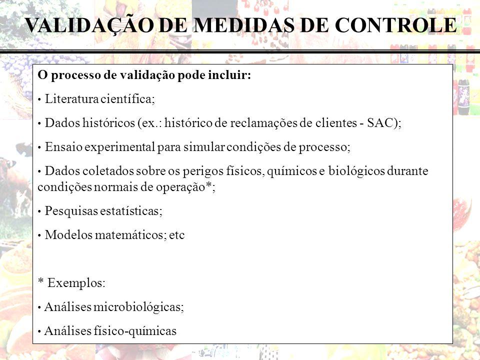 68 de 183 VALIDAÇÃO DE MEDIDAS DE CONTROLE O processo de validação pode incluir: Literatura científica; Dados históricos (ex.: histórico de reclamaçõe