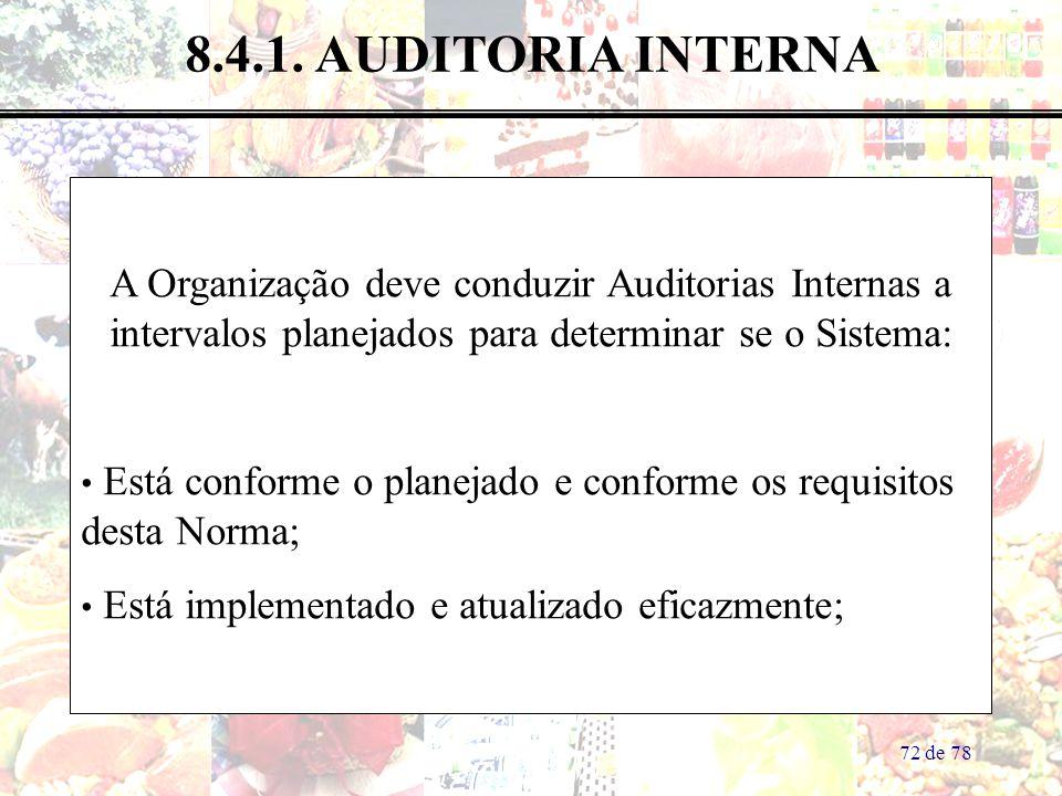 72 de 78 8.4.1. AUDITORIA INTERNA A Organização deve conduzir Auditorias Internas a intervalos planejados para determinar se o Sistema: Está conforme