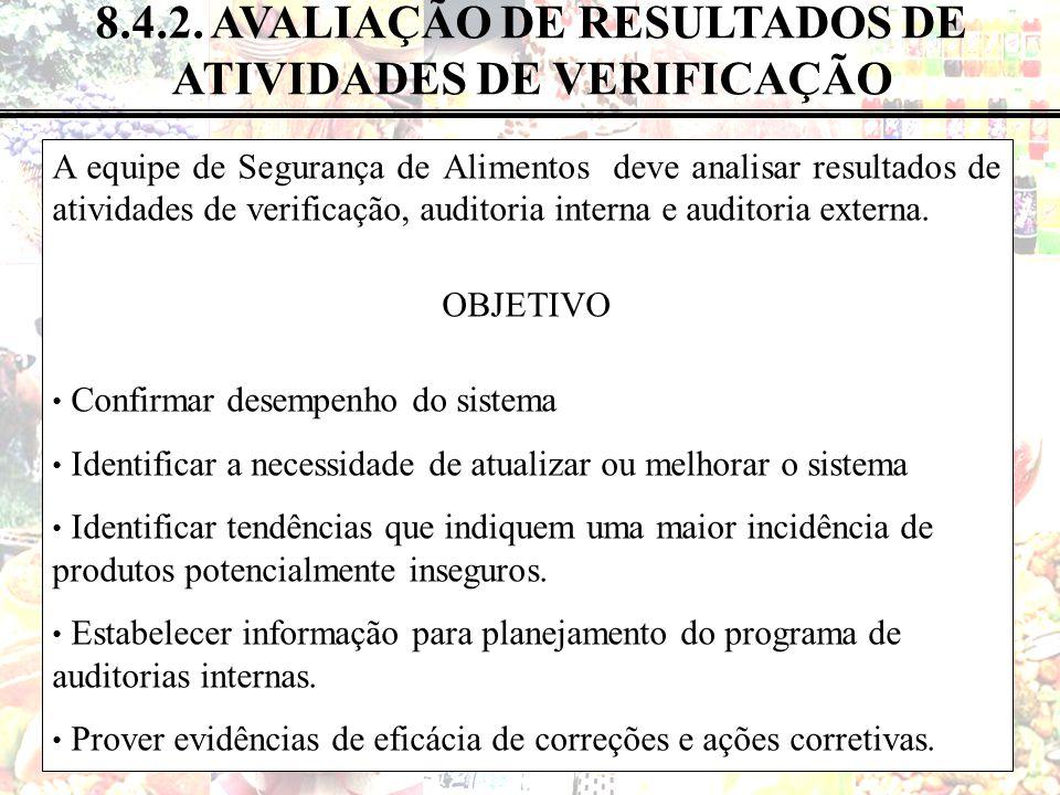74 de 82 8.4.2. AVALIAÇÃO DE RESULTADOS DE ATIVIDADES DE VERIFICAÇÃO A equipe de Segurança de Alimentos deve analisar resultados de atividades de veri