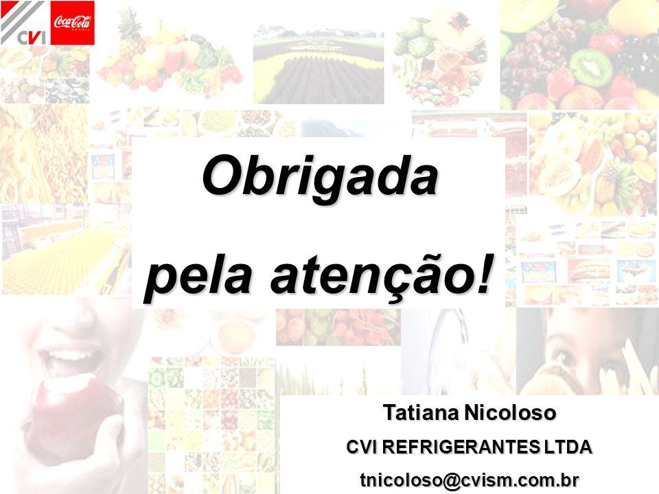 78 Tatiana Nicoloso CVI REFRIGERANTES LTDA tnicoloso@cvism.com.br Obrigada pela atenção!