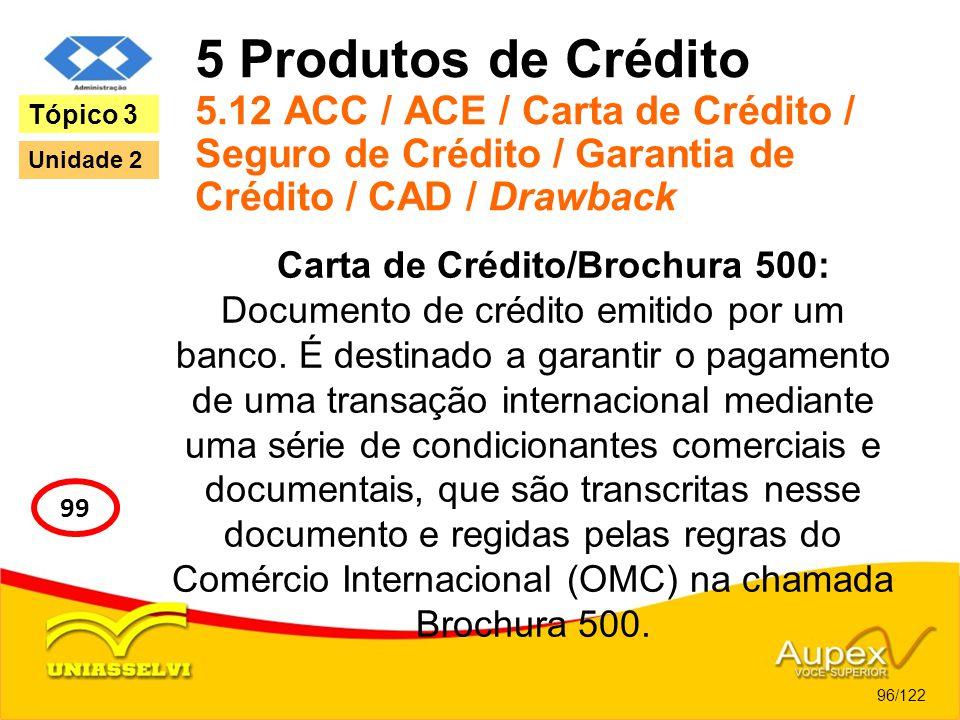 5 Produtos de Crédito 5.12 ACC / ACE / Carta de Crédito / Seguro de Crédito / Garantia de Crédito / CAD / Drawback Carta de Crédito/Brochura 500: Docu