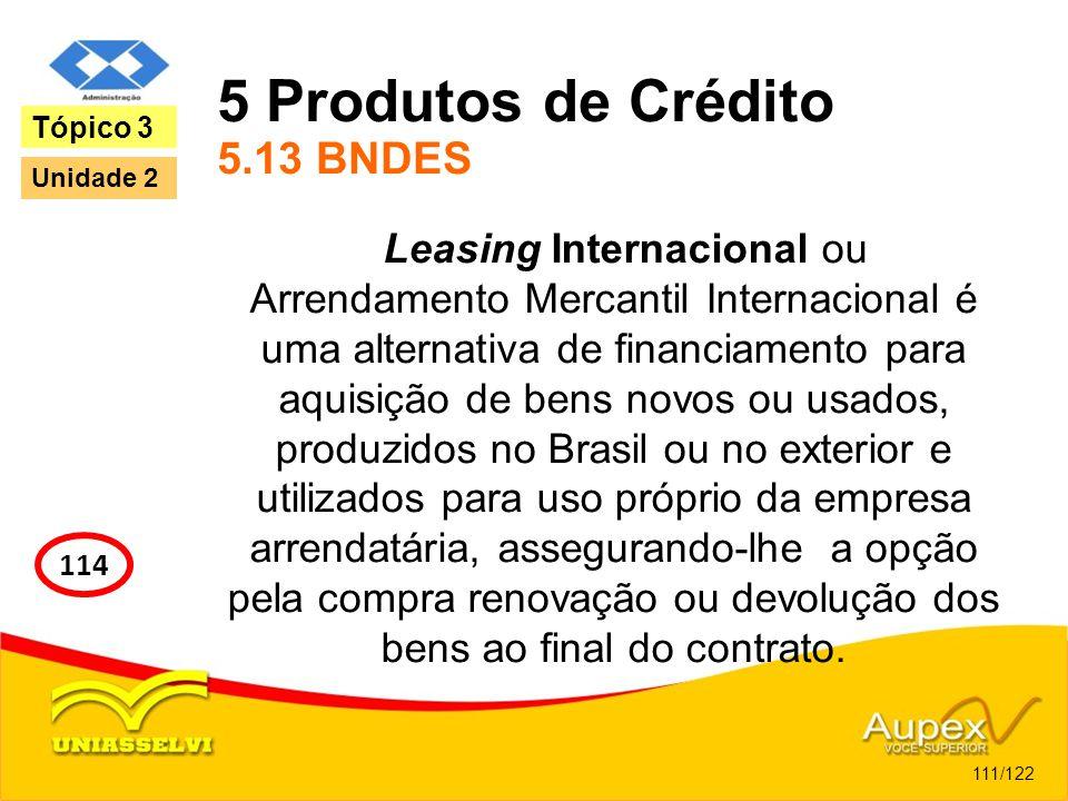 5 Produtos de Crédito 5.13 BNDES Leasing Internacional ou Arrendamento Mercantil Internacional é uma alternativa de financiamento para aquisição de be