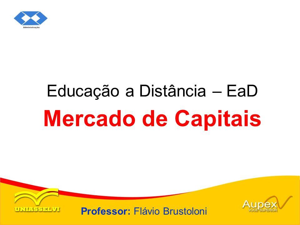 Educação a Distância – EaD Professor: Flávio Brustoloni Mercado de Capitais