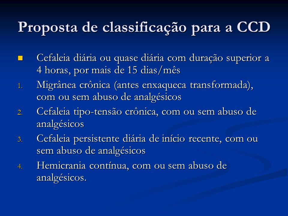 Proposta de classificação para a CCD Cefaleia diária ou quase diária com duração superior a 4 horas, por mais de 15 dias/mês Cefaleia diária ou quase