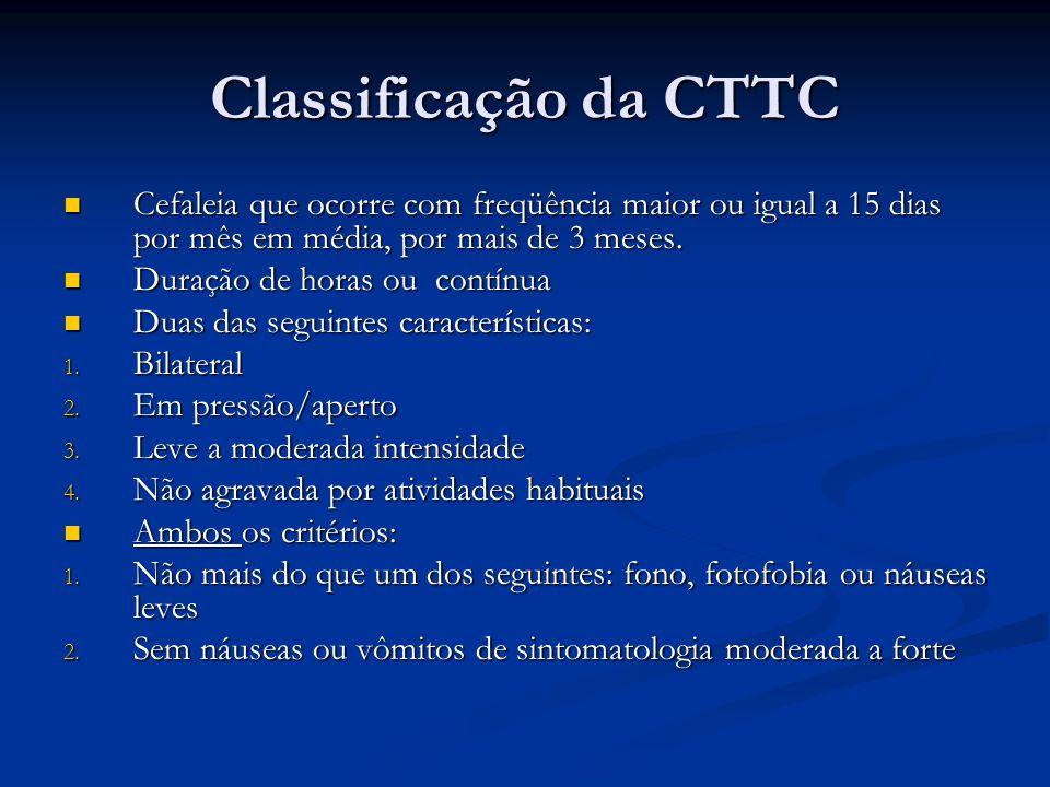 Classificação da CTTC Cefaleia que ocorre com freqüência maior ou igual a 15 dias por mês em média, por mais de 3 meses.