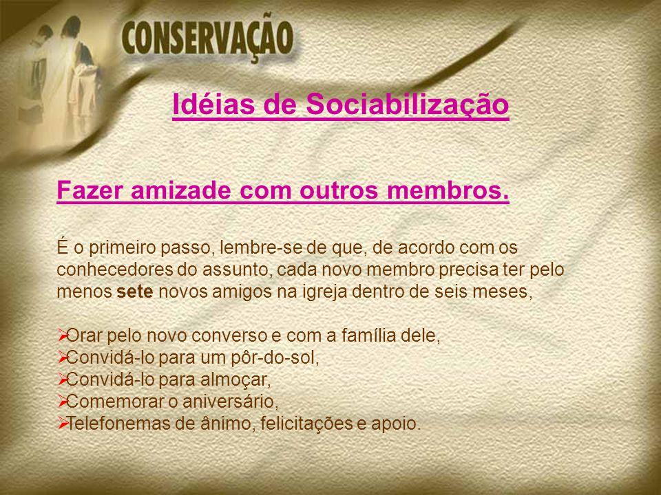 Idéias de Sociabilização Fazer amizade com outros membros.