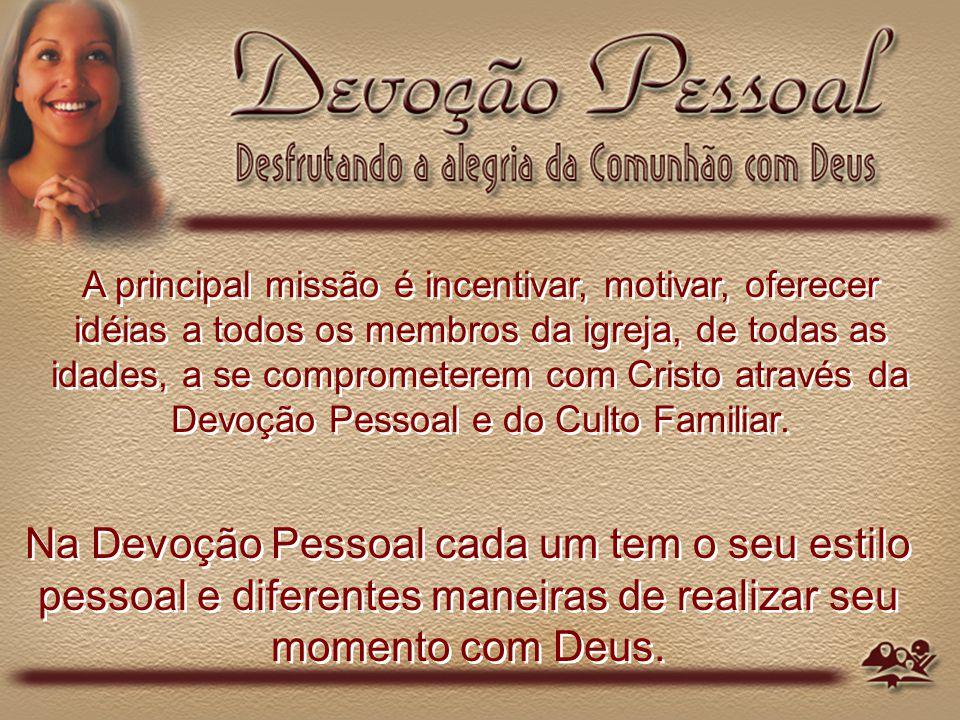 A principal missão é incentivar, motivar, oferecer idéias a todos os membros da igreja, de todas as idades, a se comprometerem com Cristo através da Devoção Pessoal e do Culto Familiar.