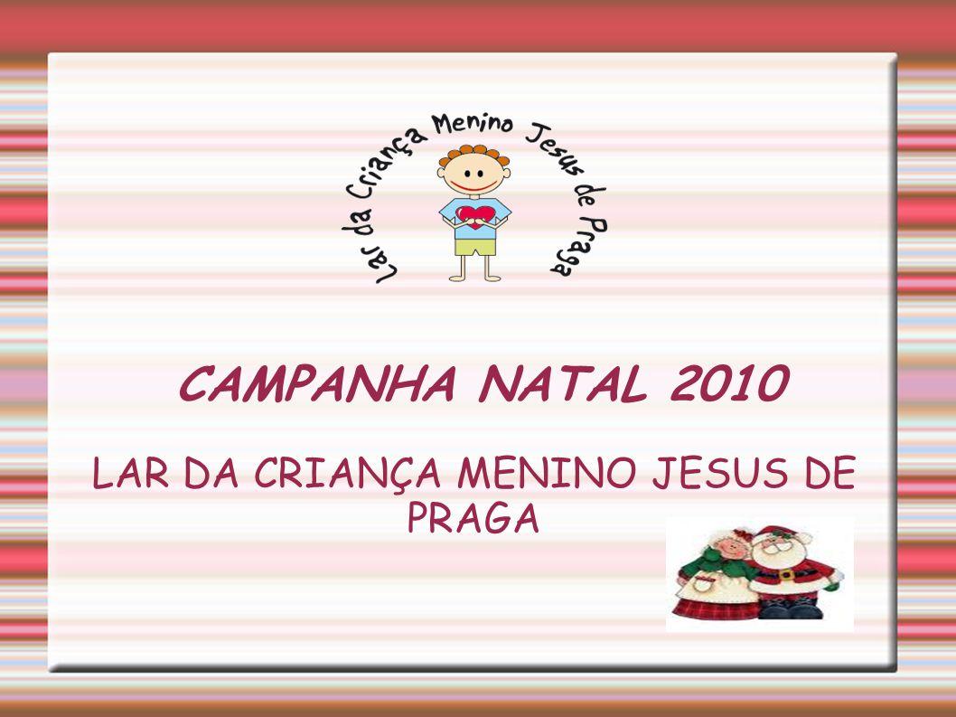 CAMPANHA NATAL 2010 LAR DA CRIANÇA MENINO JESUS DE PRAGA
