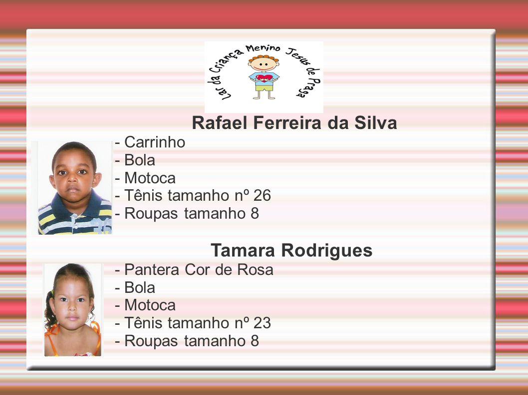 Rafael Ferreira da Silva - Carrinho - Bola - Motoca - Tênis tamanho nº 26 - Roupas tamanho 8 Tamara Rodrigues - Pantera Cor de Rosa - Bola - Motoca - Tênis tamanho nº 23 - Roupas tamanho 8