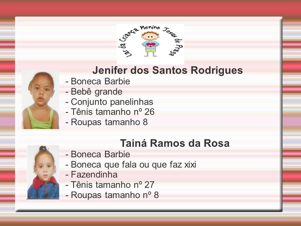 Jenifer dos Santos Rodrigues - Boneca Barbie - Bebê grande - Conjunto panelinhas - Tênis tamanho nº 26 - Roupas tamanho 8 Tainá Ramos da Rosa - Boneca Barbie - Boneca que fala ou que faz xixi - Fazendinha - Tênis tamanho nº 27 - Roupas tamanho nº 8