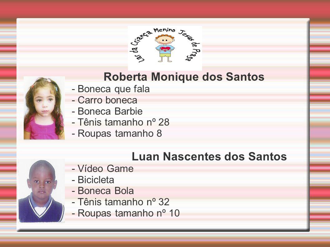 Roberta Monique dos Santos - Boneca que fala - Carro boneca - Boneca Barbie - Tênis tamanho nº 28 - Roupas tamanho 8 Luan Nascentes dos Santos - Vídeo Game - Bicicleta - Boneca Bola - Tênis tamanho nº 32 - Roupas tamanho nº 10