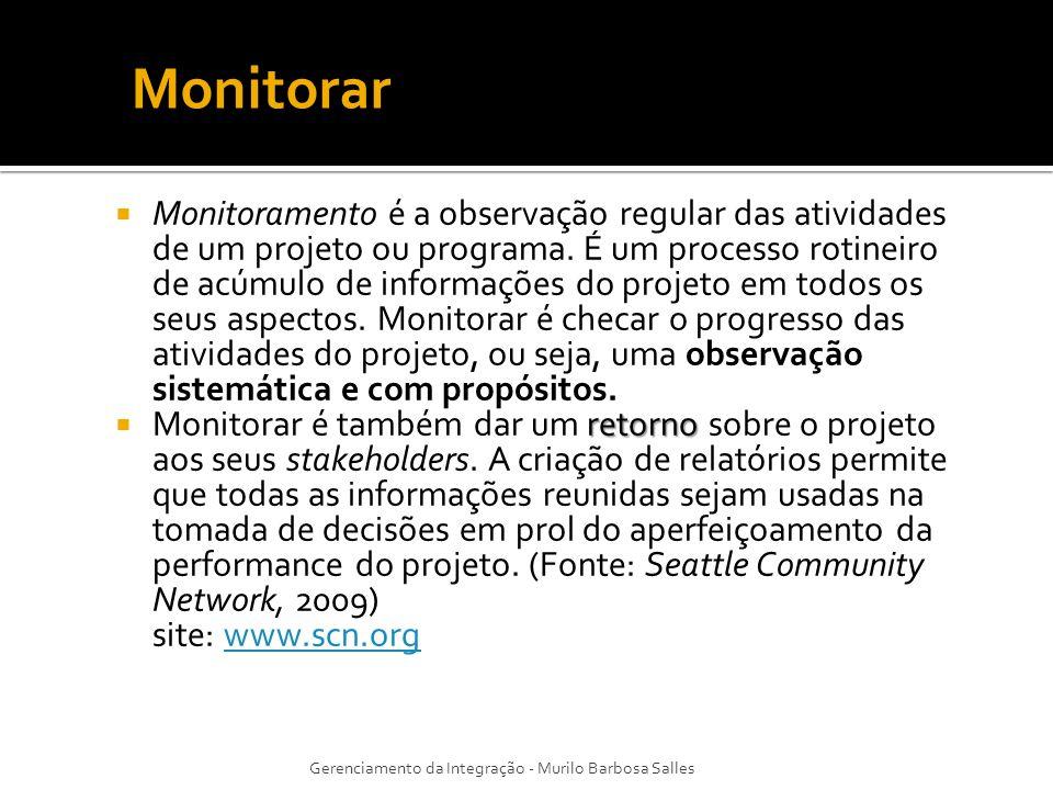 Monitoramento é a observação regular das atividades de um projeto ou programa. É um processo rotineiro de acúmulo de informações do projeto em todos o