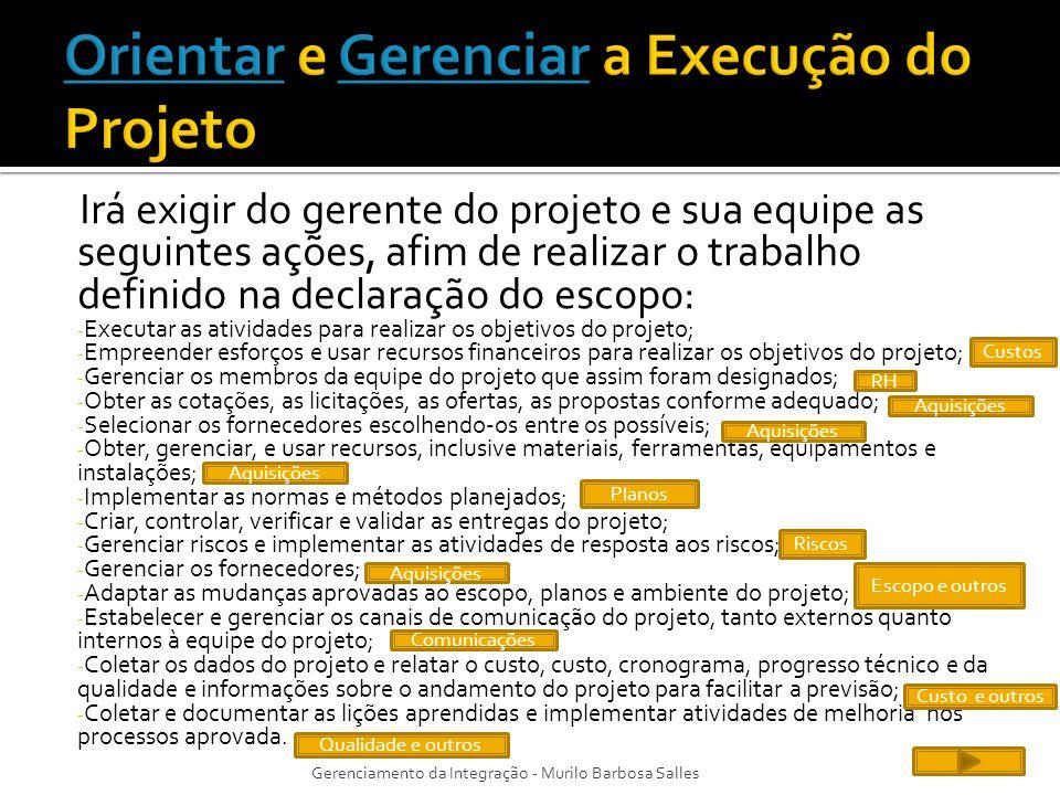 Irá exigir do gerente do projeto e sua equipe as seguintes ações, afim de realizar o trabalho definido na declaração do escopo: - Executar as atividad