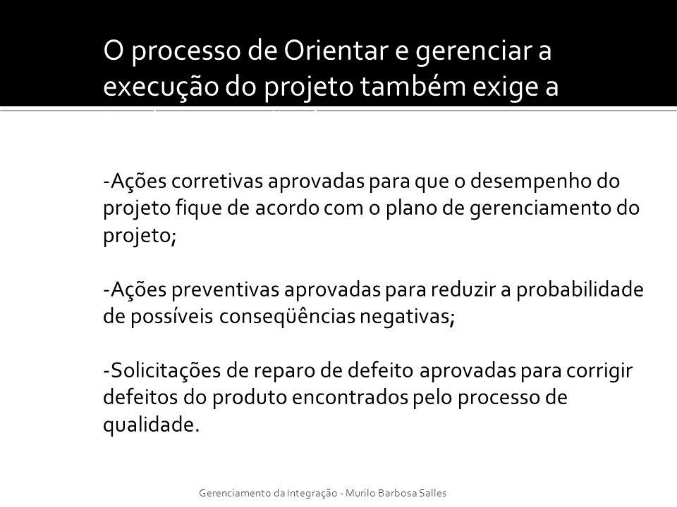 O processo de Orientar e gerenciar a execução do projeto também exige a implementação de: -Ações corretivas aprovadas para que o desempenho do projeto