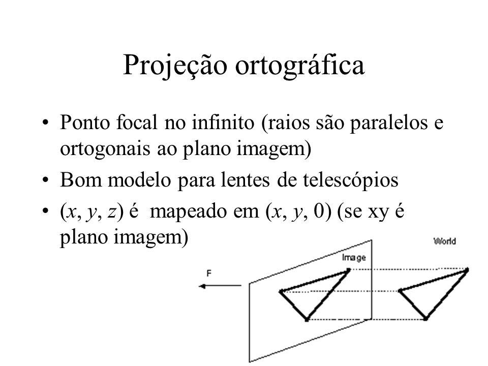 Projeção ortográfica Ponto focal no infinito (raios são paralelos e ortogonais ao plano imagem) Bom modelo para lentes de telescópios (x, y, z) é mapeado em (x, y, 0) (se xy é plano imagem)
