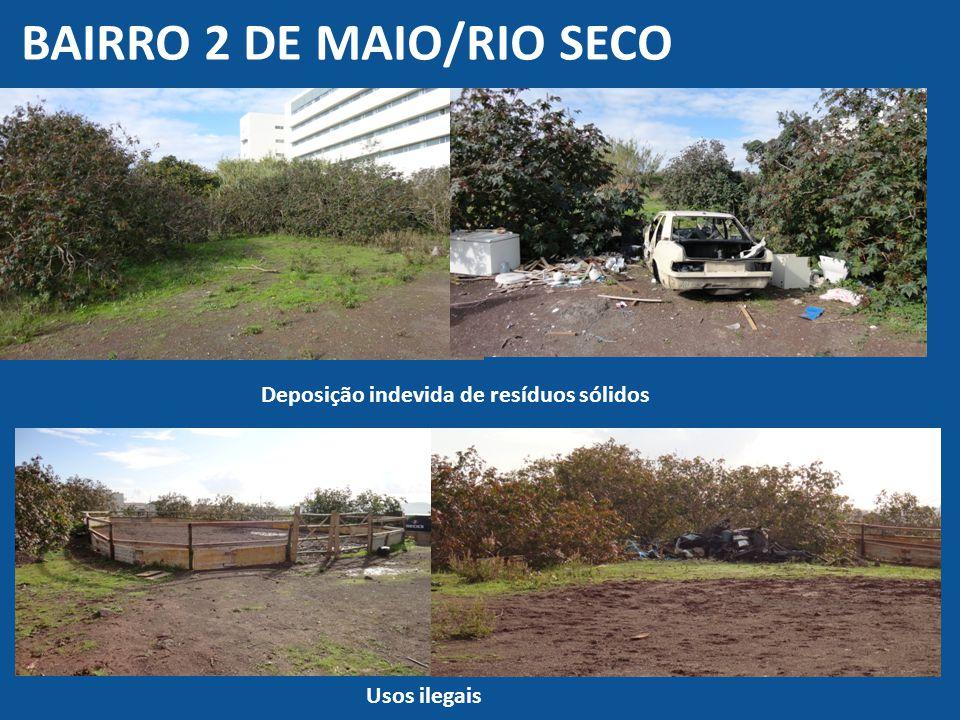 BAIRRO 2 DE MAIO/RIO SECO Deposição indevida de resíduos sólidos Usos ilegais