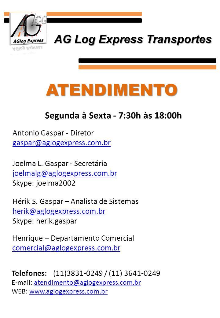 ATENDIMENTO Segunda à Sexta - 7:30h às 18:00h Antonio Gaspar - Diretor gaspar@aglogexpress.com.br Joelma L. Gaspar - Secretária joelmalg@aglogexpress.