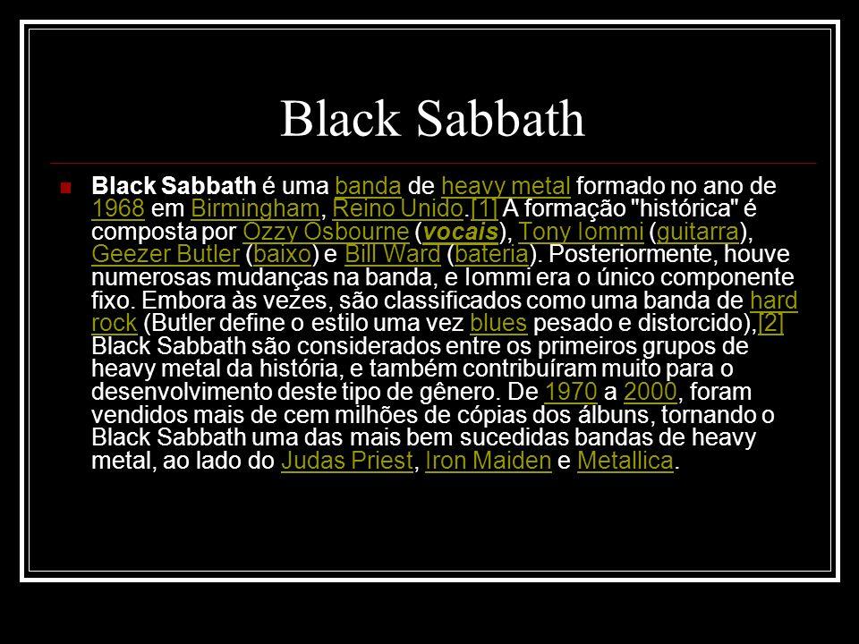 Black Sabbath Black Sabbath é uma banda de heavy metal formado no ano de 1968 em Birmingham, Reino Unido.[1] A formação