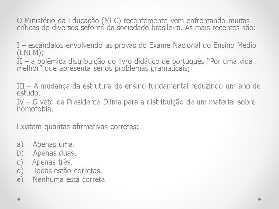 O Ministério da Educação (MEC) recentemente vem enfrentando muitas críticas de diversos setores da sociedade brasileira. As mais recentes são: I – esc