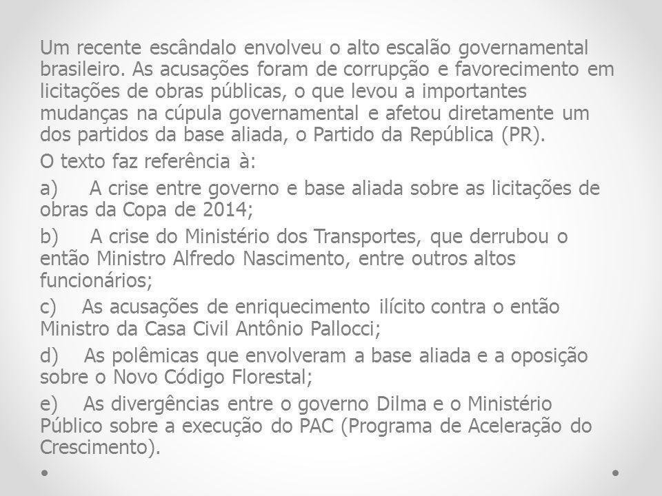 Um recente escândalo envolveu o alto escalão governamental brasileiro. As acusações foram de corrupção e favorecimento em licitações de obras públicas