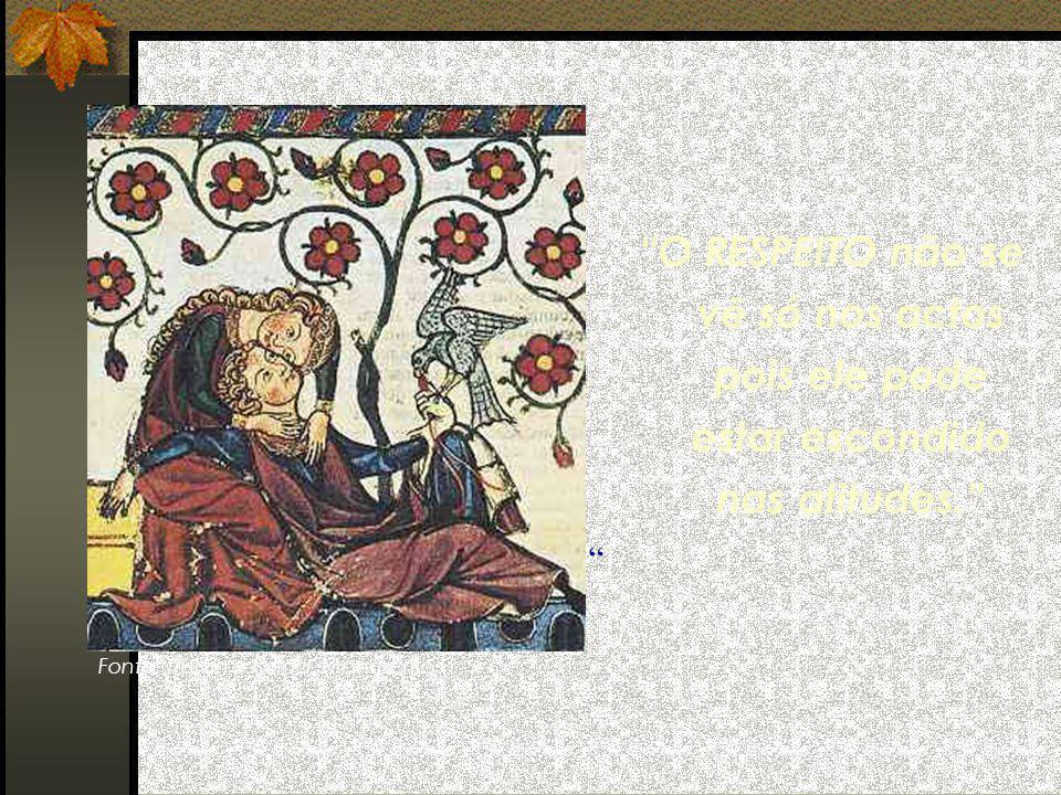 O RESPEITO não se vê só nos actos pois ele pode estar escondido nas atitudes. Fonte: Tristán e Isolda, Manuscrito