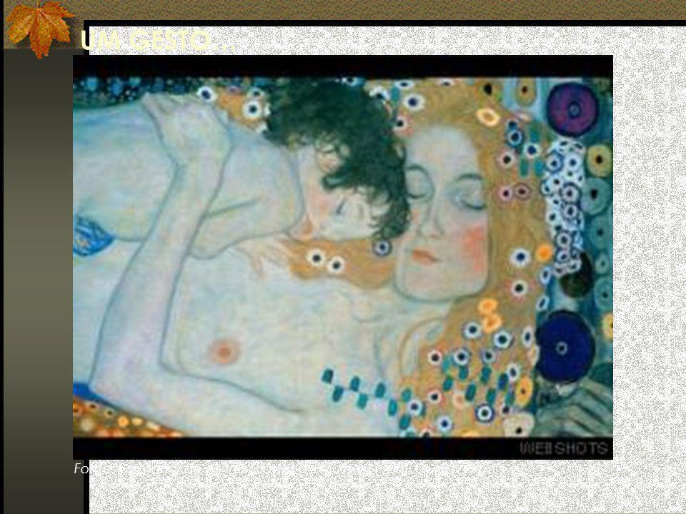 Fonte: Pormenor de As três idades da Mulher (1905), Gustav Klimt UM GESTO…