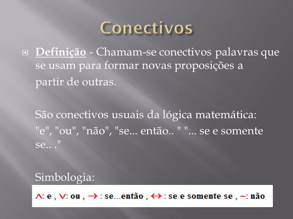 Definição - Chamam-se conectivos palavras que se usam para formar novas proposições a partir de outras.