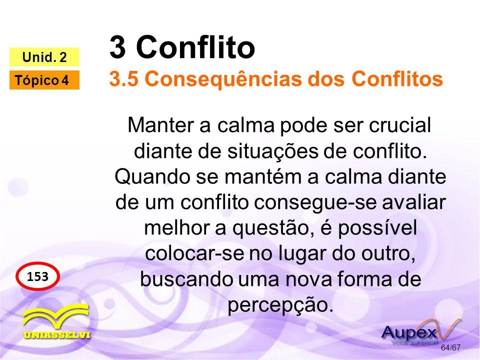 3 Conflito 3.5 Consequências dos Conflitos 64/67 153 Unid. 2 Tópico 4 Manter a calma pode ser crucial diante de situações de conflito. Quando se manté