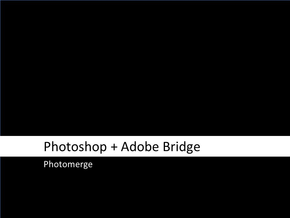 Photoshop + Adobe Bridge Photomerge