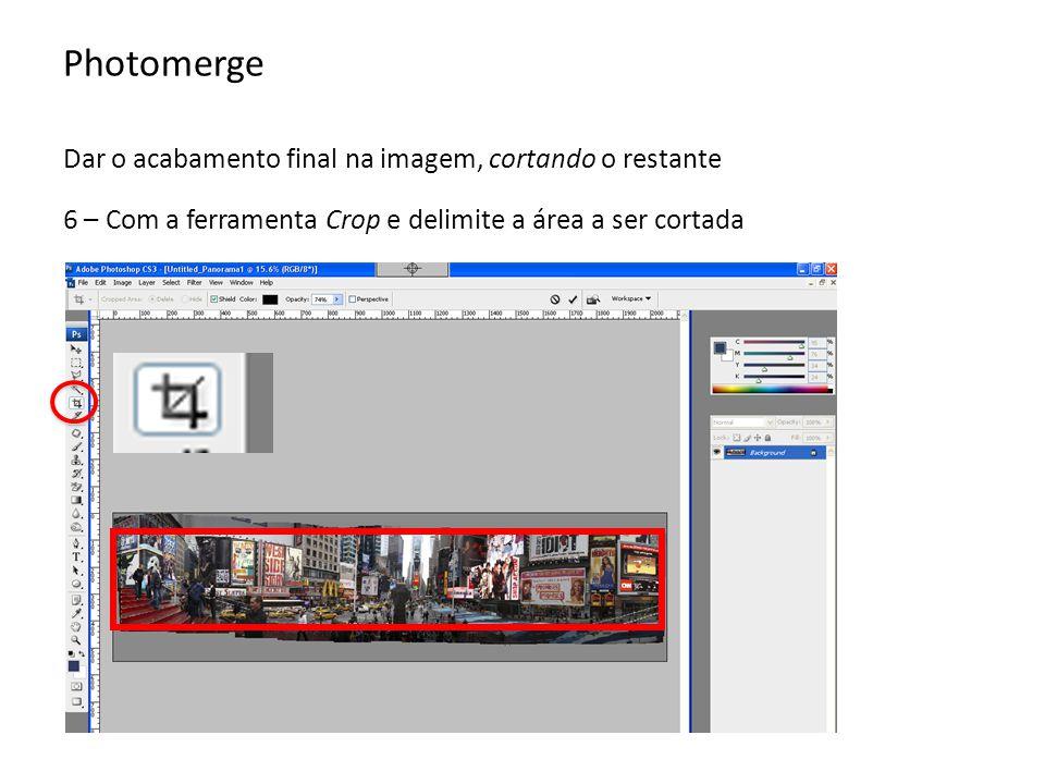 Photomerge Dar o acabamento final na imagem, cortando o restante 6 – Com a ferramenta Crop e delimite a área a ser cortada